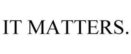 IT MATTERS.