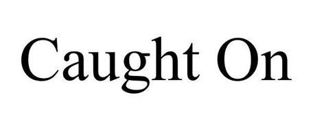 CAUGHT ON