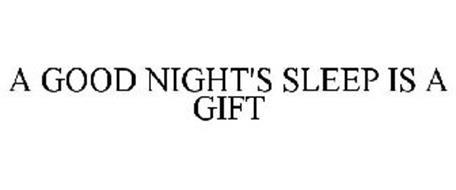 A GOOD NIGHT'S SLEEP IS A GIFT