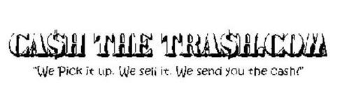 """CA$H THE TRA$H.COM """"WE PICK IT UP. WE SELL IT. WE SEND YOU THE CASH!"""""""