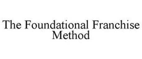 THE FOUNDATIONAL FRANCHISE METHOD