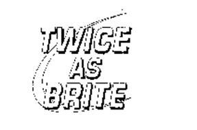 TWICE AS BRITE