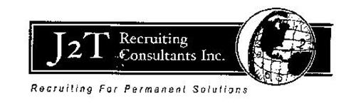 J2T RECRUITING CONSULTANTS INC. RECRUITING FOR PERMANET SOLUTIONS