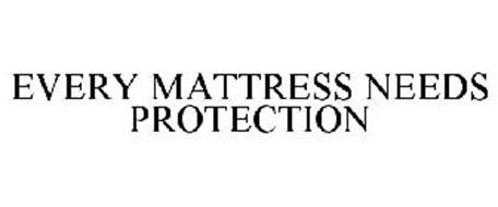 EVERY MATTRESS NEEDS PROTECTION