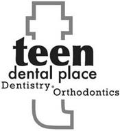 T TEEN DENTAL PLACE DENTISTRY ORTHODONTICS