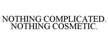 NOTHING COMPLICATED. NOTHING COSMETIC.