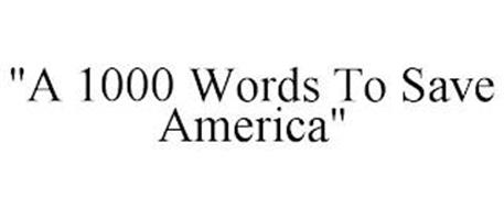 """""""A 1000 WORDS TO SAVE AMERICA"""""""