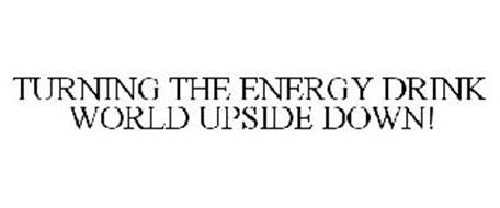TURNING THE ENERGY DRINK WORLD UPSIDE DOWN!