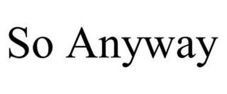 SO ANYWAY