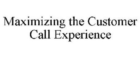 MAXIMIZING THE CUSTOMER CALL EXPERIENCE