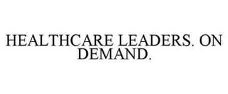 HEALTHCARE LEADERS. ON DEMAND.