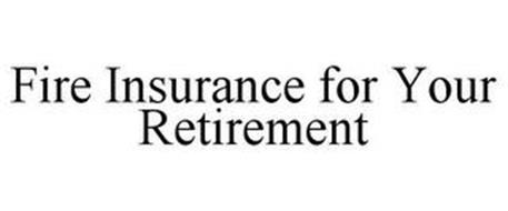 FIRE INSURANCE FOR YOUR RETIREMENT