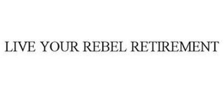 LIVE YOUR REBEL RETIREMENT