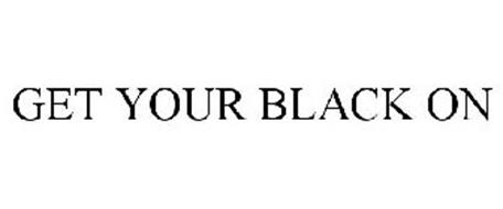 GET YOUR BLACK ON