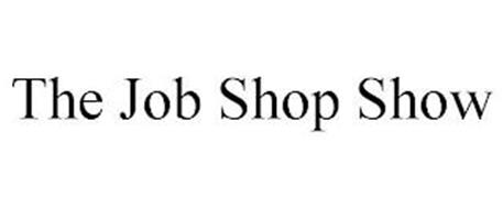 THE JOB SHOP SHOW