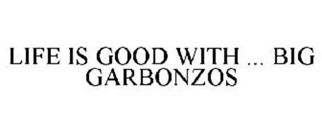 LIFE IS GOOD WITH ... BIG GARBONZOS