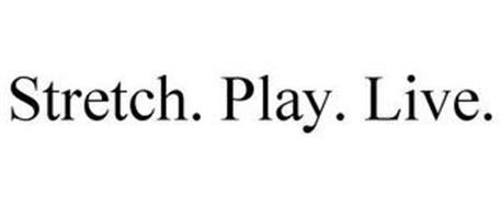 STRETCH. PLAY. LIVE.