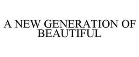 A NEW GENERATION OF BEAUTIFUL