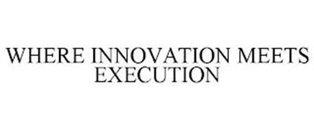 WHERE INNOVATION MEETS EXECUTION
