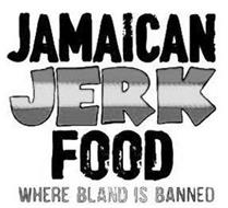 JAMAICAN JERK FOOD WHERE BLAND IS BANNED