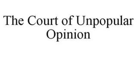 THE COURT OF UNPOPULAR OPINION