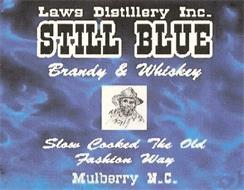 LAWS DISTILLERY INC. STILL BLUE BRANDY & WHISKEY SLOW COOKED THE OLD FASHION WAY MULBERRY N.C.