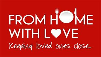 FROM HOME WITH LOVE KEEPING LOVED ONES CLOSE...