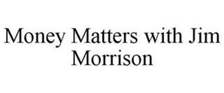 MONEY MATTERS WITH JIM MORRISON