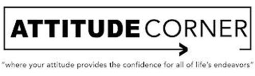 "ATTITUDE CORNER ""WHERE YOUR ATTITUDE PROVIDES THE CONFIDENCE FOR ALL OF LIFE'S ENDEAVORS"""