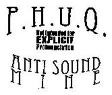 P.H.U.Q. NOT INTENDED FOR EXPLICIT PRONOUNCIATION ANTI SOUND MINE
