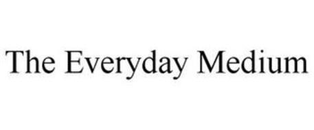 THE EVERYDAY MEDIUM