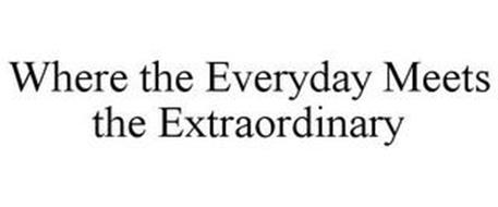 WHERE THE EVERYDAY MEETS THE EXTRAORDINARY