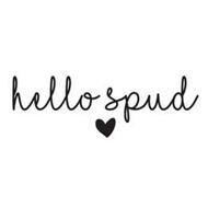 HELLO SPUD