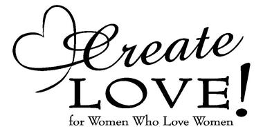 CREATE LOVE! FOR WOMEN WHO LOVE WOMEN