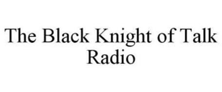 THE BLACK KNIGHT OF TALK RADIO