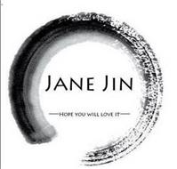 JANE JIN HOPE YOU WILL LOVE IT