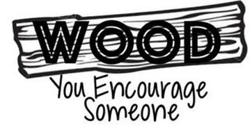 WOOD YOU ENCOURAGE SOMEONE