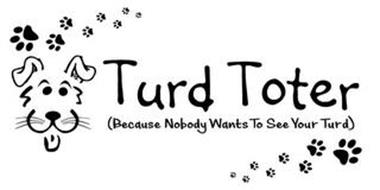 TURD TOTER (BECAUSE NOBODY WANTS TO SEEYOUR TURD)