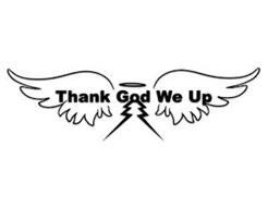 THANK GOD WE UP