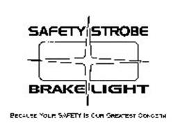 SAFETY STROBE BRAKE LIGHT BECAUSE YOUR SAFETY IS OUR GREATEST CONCERN