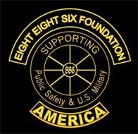 EIGHT EIGHT SIX FOUNDATION SUPPORTING 886 PUBLIC SAFETY & U.S. MILITARY AMERICA