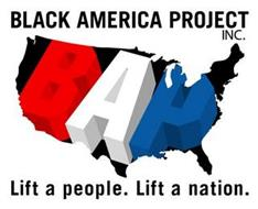 BLACK AMERICA PROJECT INC. BAP LIFT A PEOPLE. LIFT A NATION.