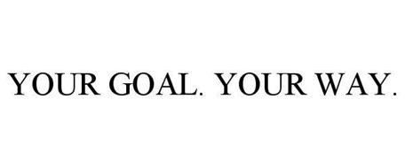 YOUR GOAL. YOUR WAY.