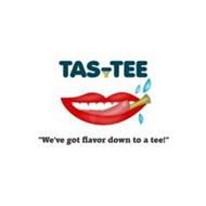 "TAS-TEE ""WE'VE GOT FLAVOR DOWN TO A TEE!"""