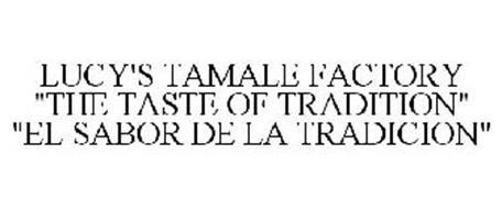 """LUCY'S TAMALE FACTORY """"THE TASTE OF TRADITION"""" """"EL SABOR DE LA TRADICION"""""""