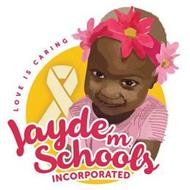 LOVE IS CARING JAYDE M SCHOOLS INCORPORATED