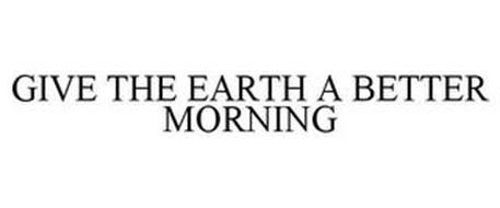 GIVE THE EARTH A BETTER MORNING