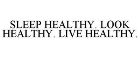 SLEEP HEALTHY. LOOK HEALTHY. LIVE HEALTHY.