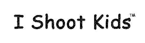 I SHOOT KIDS
