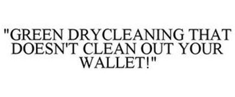 """GREEN DRYCLEANING THAT DOESN'T CLEAN OUT YOUR WALLET!"""